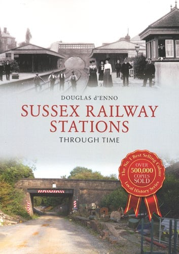 SUSSEX RAILWAY STATIONS THROUGH TIME BY DOUGLAS D'ENNO